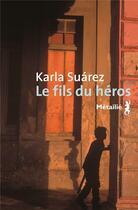 Couverture du livre « Le fils du héros » de Karla Suarez aux éditions Metailie