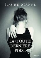 Couverture du livre « La (toute) dernière fois » de Laure Manel aux éditions Bookelis