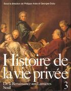 Couverture du livre « Histoire de la vie privée t.3 ; de la Renaissance aux Lumières » de Georges Duby et Philippe Aries aux éditions Seuil