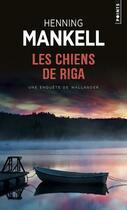 Couverture du livre « Les chiens de Riga » de Henning Mankell aux éditions Points