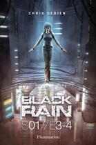 Couverture du livre « Black Rain saison 1 ; épisodes 3 et 4 » de Chris Debien aux éditions Flammarion