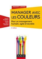 Couverture du livre « Manager avec les couleurs ; pour un management humain, agile et durable (3e édition) » de Patrick David et Brigitte Boussuat et Jean-Marie Lagache aux éditions Dunod