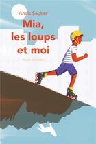 Couverture du livre « Mia, les loups et moi » de Anais Sautier aux éditions Ecole Des Loisirs