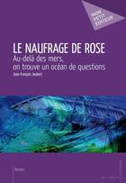 Couverture du livre « Le naufrage de Rose » de Jean-Francois Joubert aux éditions Publibook