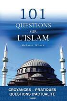 Couverture du livre « 101 questions sur l'islam (croyances-pratiques-actualites) » de Mehmet Ozalp aux éditions Tawhid