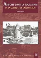 Couverture du livre « Amboise dans la tourmente de la guerre et de l'occupation » de Thierry Vivier aux éditions Editions Sutton