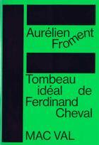 Couverture du livre « Tombeau idéal de Ferdinand Cheval » de Aurelien Froment aux éditions Mac Val