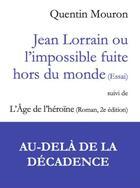 Couverture du livre « Jean Lorrain ou l'impossible fuite hors du monde ; l'âge de l'héroïne » de Quentin Mouron aux éditions Olivier Morattel