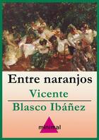 Couverture du livre « Entre naranjos » de Vicente Blasco Ibanez aux éditions Editorial Minimal