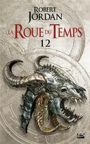 Couverture du livre « La roue du temps T.12 ; le seigneur du chaos ; deuxième partie » de Robert Jordan aux éditions Bragelonne