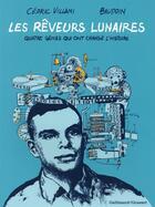 Couverture du livre « Les rêveurs lunaires ; quatre génies qui ont changé l'histoire » de Cedric Villani et Edmond Baudoin aux éditions Bayou Gallisol