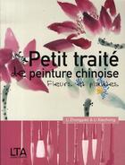 Couverture du livre « Petit traité de peinture chinoise ; fleurs et plantes » de Li Xiaohong et Li Zhongyao aux éditions Le Temps Apprivoise