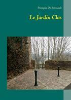 Couverture du livre « Jardin clos » de Francois De Bressault aux éditions Books On Demand