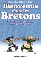 Couverture du livre « Bienvenue chez les Bretons ; le guide de l'intégration en terre ancestrale » de Joan et Renaud Le Bihan aux éditions Desinge Hugo Cie