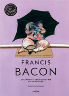 Couverture du livre « Francis Bacon ; un artiste à (re)découvrir en 40 notices » de Hayley-Jane Edwards-Dujardin aux éditions Chene