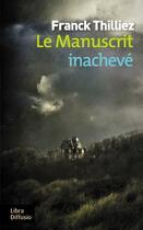 Couverture du livre « Le manuscrit inachevé » de Franck Thilliez aux éditions Libra Diffusio