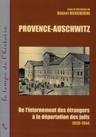 Couverture du livre « Provence-Auschwitz ; de l'internement des étrangers à la déportation des juifs 1939-1944 » de Robert Mencherini aux éditions Pu De Provence