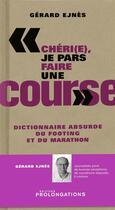 Couverture du livre « Chéri(e) je pars faire une course ; dictionnaire absurde du footing et du marathon » de Gerard Ejnes aux éditions Prolongations