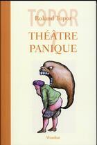 Couverture du livre « Théâtre panique t.1 ; le bébé de Monsieur Laurent, Fatidik et Opéra, ou les passions moyennes, Vinci avait raison » de Roland Topor aux éditions Wombat