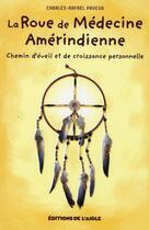 Couverture du livre « La roue de médecine amérindienne ; chemin d'éveil et de croissance personnelle » de Payeur Charles-Rafae aux éditions L'aigle