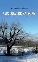 Couverture du livre « Aux quatre saisons » de Jean Pierre Dunand aux éditions Jepublie