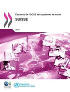Couverture du livre « Examens de l'OCDE des systèmes de santé : Suisse 2011 » de Collectif aux éditions Ocde