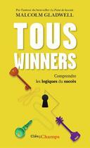 Couverture du livre « Tous winners ; comprendre les logiques du succès » de Malcolm Gladwell aux éditions Flammarion