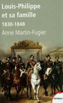 Couverture du livre « Louis-Philippe et sa famille ; 1830-1848 » de Anne Martin-Fugier aux éditions Tempus/perrin