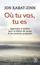 Couverture du livre « Où tu vas, tu es » de Jon Kabat-Zinn aux éditions J'ai Lu