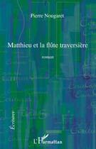 Couverture du livre « Matthieu et la flûte traversière » de Pierre Nougaret aux éditions L'harmattan