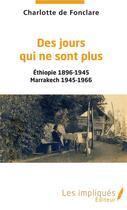 Couverture du livre « Des jours qui ne sont plus ; Ethiopie 1896-1945, Marrakech 1945-1966 » de Charlotte De Fonclare aux éditions Les Impliques