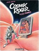 Couverture du livre « Cosmik Roger t.7 ; cosmik Roger et les femmes » de Julien et Mo et Cdm aux éditions Fluide Glacial