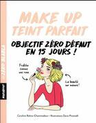 Couverture du livre « Make up teint parfait ; objectif zéro défaut en 15 jours! » de Caroline Balma-Chaminadour et Dominique Archambault aux éditions Marabout