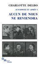 Couverture du livre « Auschwitz et après t.1 ; aucun de nous ne reviendra » de Charlotte Delbo aux éditions Minuit