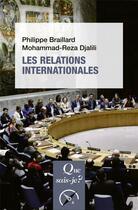 Couverture du livre « Les relations internationales » de Mohammad-Reza Djalili et Philippe Braillard aux éditions Que Sais-je ?