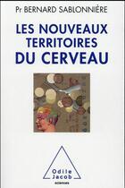 Couverture du livre « Les nouveaux territoires du cerveau » de Bernard Sablonniere aux éditions Odile Jacob