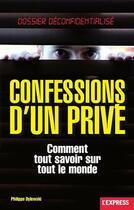 Couverture du livre « Confessions d'un privé ; comment tout savoir sur tout le monde » de Philippe Dylewski aux éditions Express Roularta
