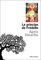 Couverture du livre « Le principe de fredelle » de Agnes Desarthe aux éditions Editions De L'olivier