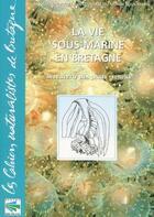 Couverture du livre « La vie sous-marine en Bretagne ; découverte des fonds rocheux » de Collectif aux éditions Biotope
