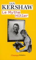 Couverture du livre « Le mythe Hitler » de Ian Kershaw aux éditions Flammarion