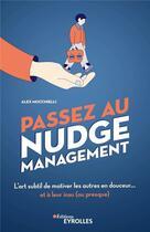 Couverture du livre « Passez au nudge management » de Alex Mucchielli aux éditions Eyrolles
