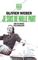 Couverture du livre « Je suis de nulle part ; sur les traces d'Ella Maillart » de Olivier Weber aux éditions Payot