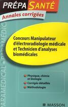 Couverture du livre « Concours manipulateur d'électroradiologie médicale et technicien d'analyses biomédicales ; annales corrigées » de C Lopez-Rios et V Thibaud aux éditions Elsevier-masson