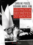 Couverture du livre « Les photos secrètes du Vatican » de Caroline Pigozzi et Marc Brincourt et Maria Vian Giovanni aux éditions Grund