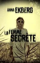 Couverture du livre « La femme secrète » de Anna Ekberg aux éditions Cherche Midi