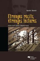 Couverture du livre « Étranges récits, étranges lectures ; essai sur l'effet fantastique » de Rachel Bouvet aux éditions Presses De L'universite Du Quebec