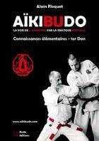 Couverture du livre « Aïkibudo ; la voie de l'harmonie par la pratique martiale ; connaissances fondamentales et programme technique jusqu'au 1er Dan » de Alain Floquet aux éditions Budo