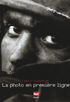 Couverture du livre « La Photo En Premiere Ligne » de Benoit Gysembergh aux éditions Filipacchi