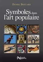 Couverture du livre « Symboles dans l'art populaire » de Daniel Boucard aux éditions Jean-cyrille Godefroy