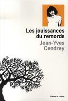 Couverture du livre « Les jouissances du remords » de Jean-Yves Cendrey aux éditions Editions De L'olivier